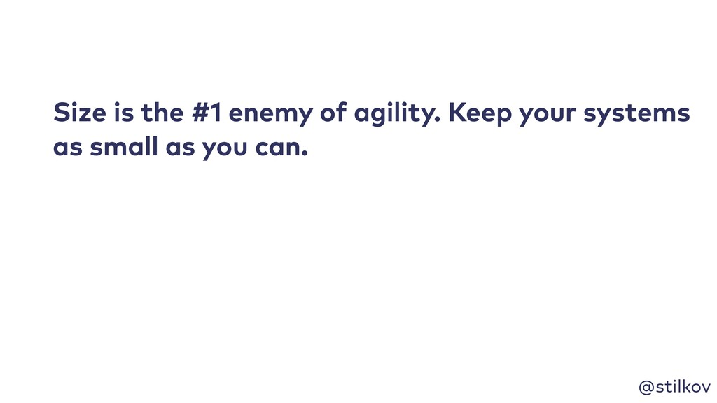 @stilkov Size is the #1 enemy of agility. Keep ...