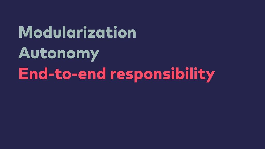 Modularization Autonomy End-to-end responsibili...