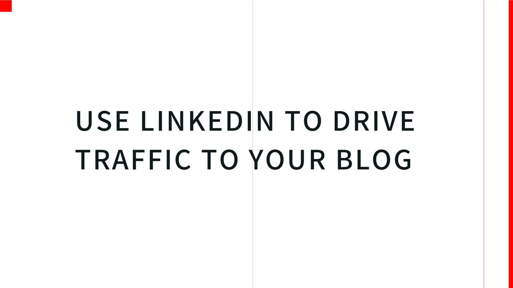 USE LINKEDIN TO DRIVE TRAFFIC TO YOUR BLOG C S
