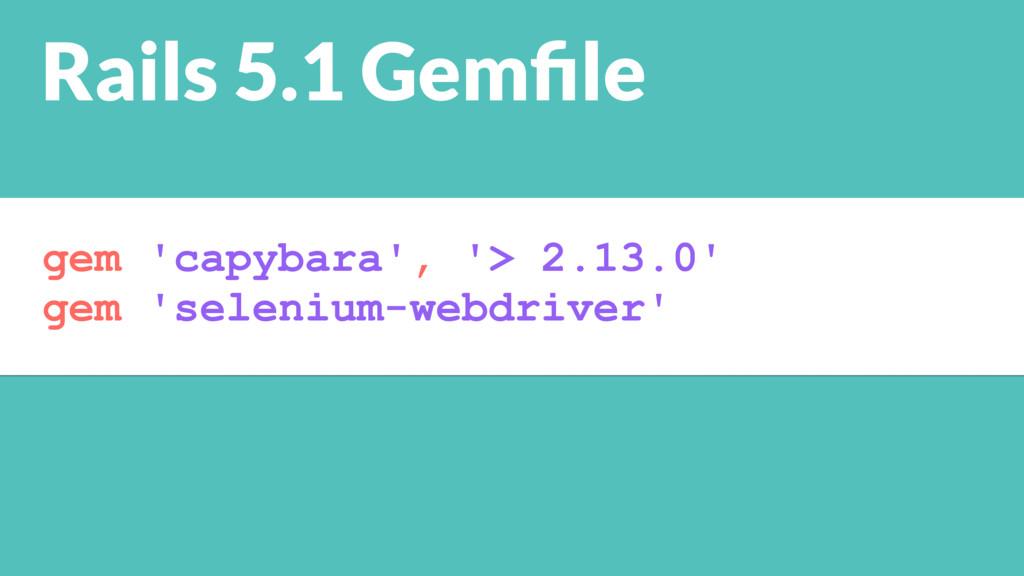 gem 'capybara', '> 2.13.0' gem 'selenium-webdri...