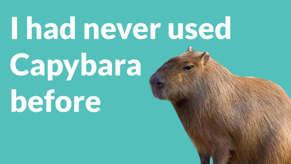 I had never used Capybara before