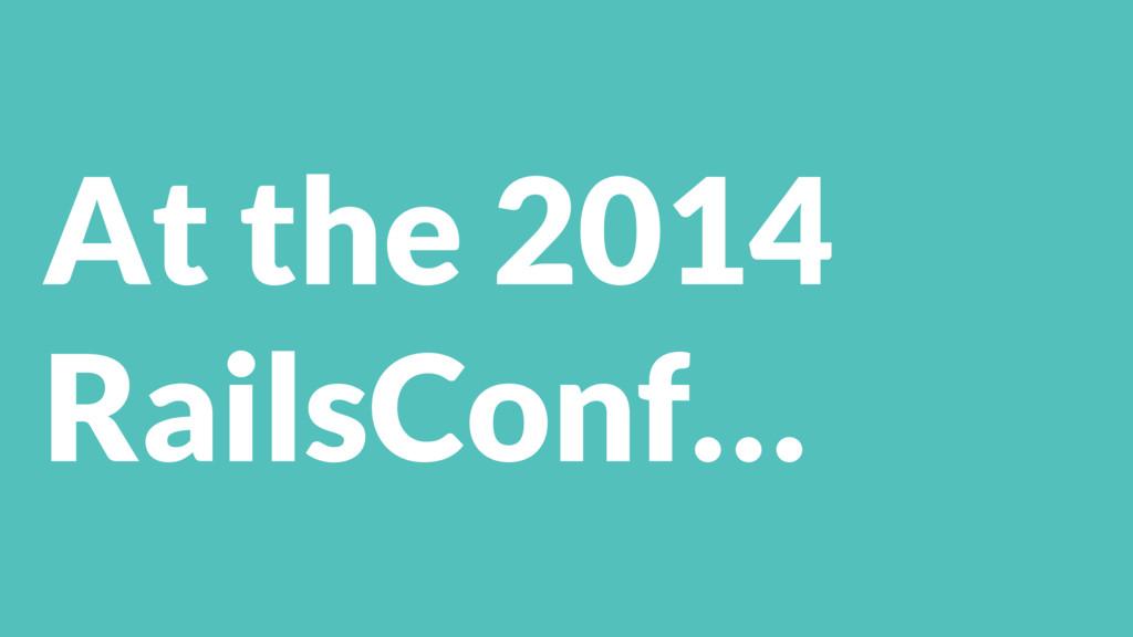 At the 2014 RailsConf…