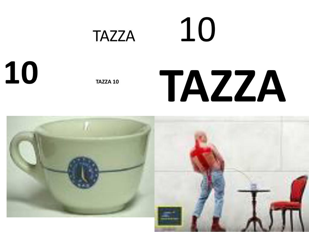 TAZZA 10 10 TAZZA 10 TAZZA