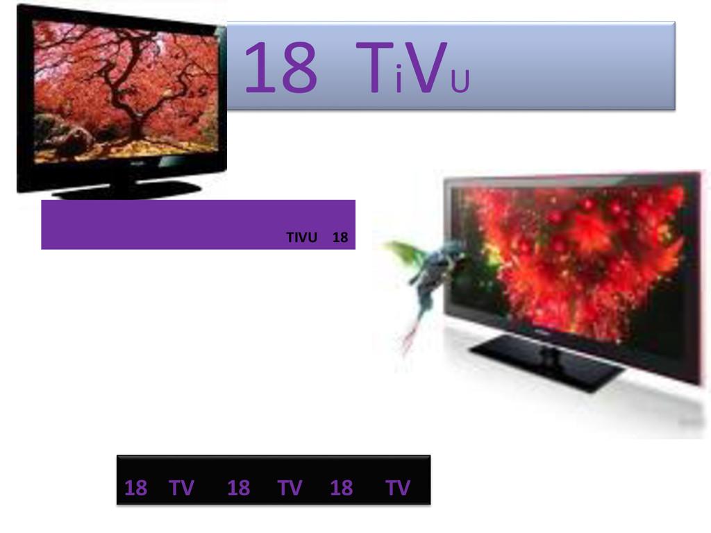 18 Ti VU 18 TV 18 TV 18 TV TIVU 18