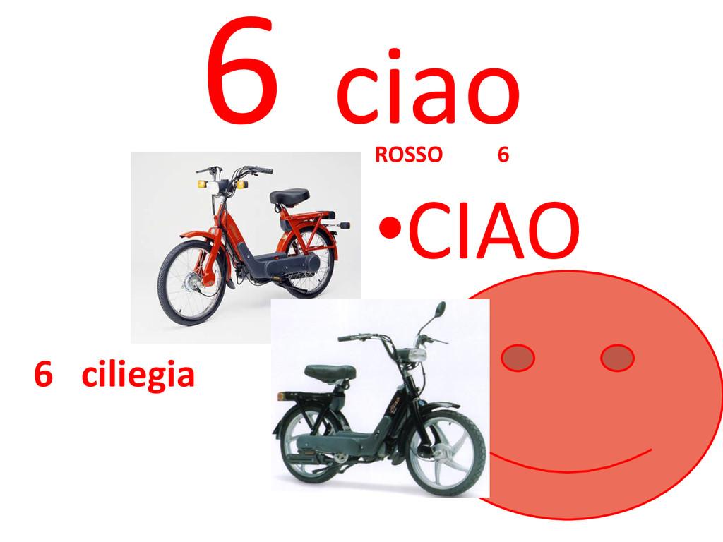 6 ciao 6 ciliegia ROSSO 6 •CIAO