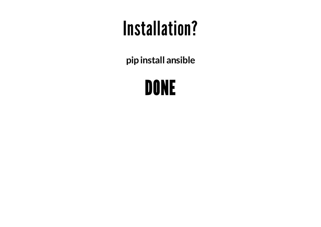 Installation? pip install ansible DONE