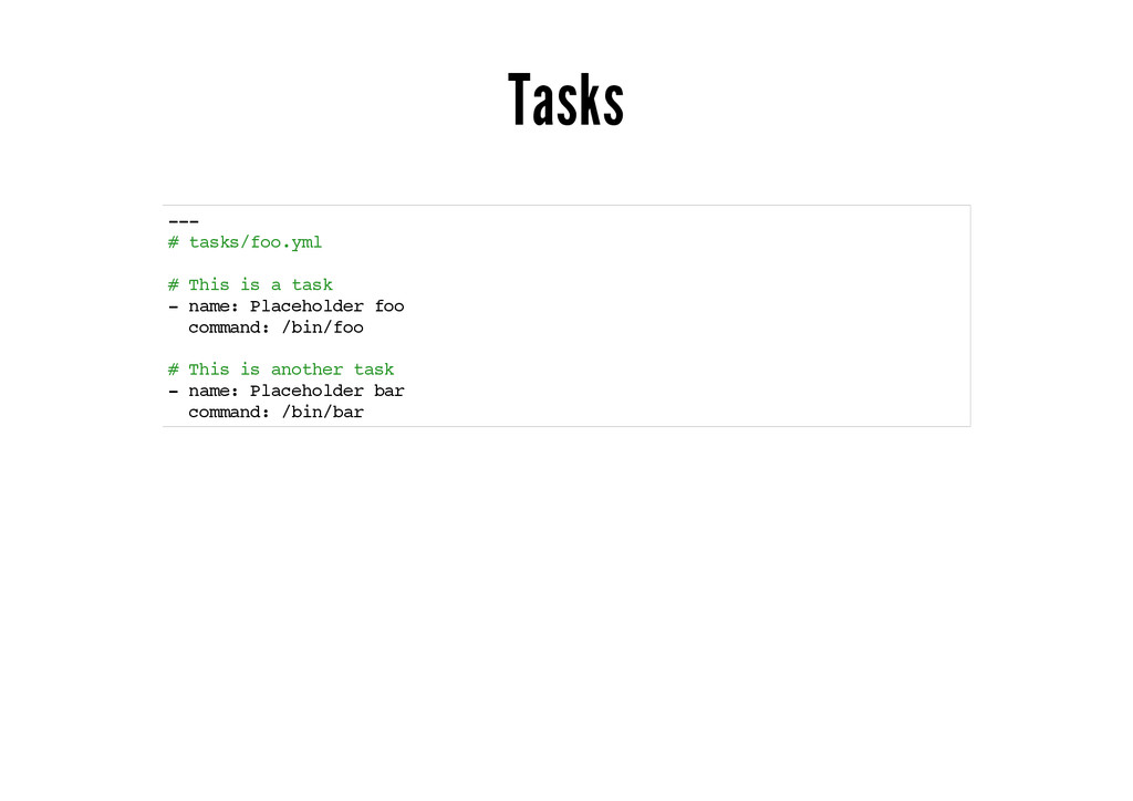 Tasks --- # tasks/foo.yml # This is a task - na...