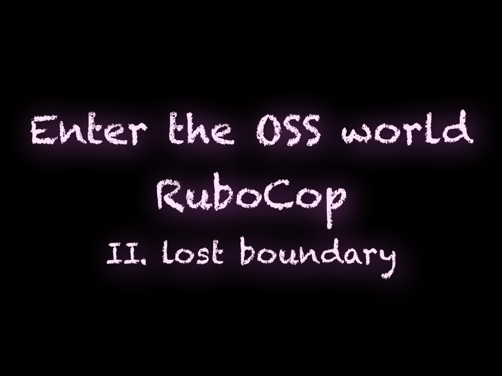 Enter the OSS world RuboCop II. lost boundary