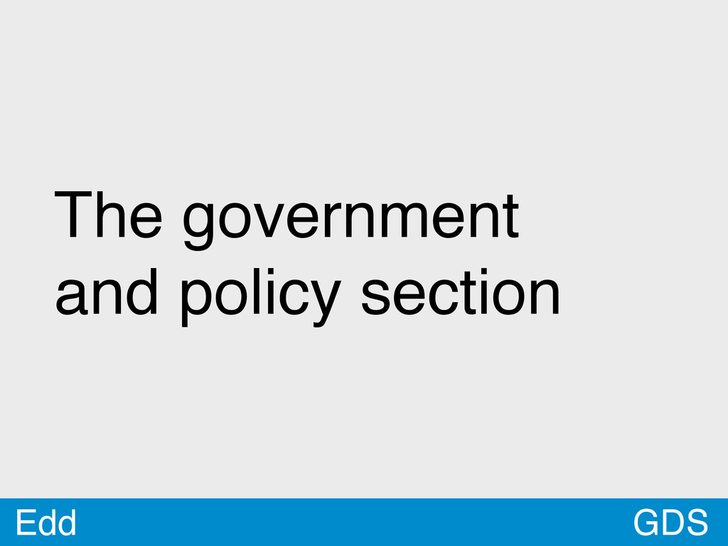 GDS The government and policy section Edd