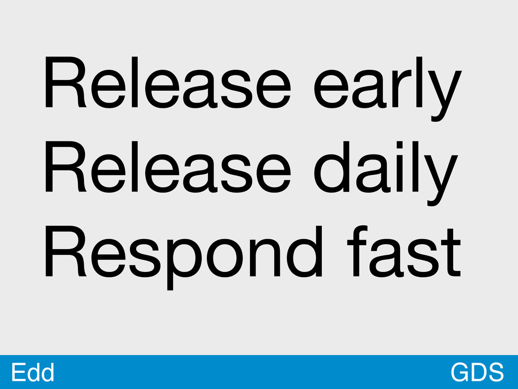 GDS Edd Release early Release daily Respond fast