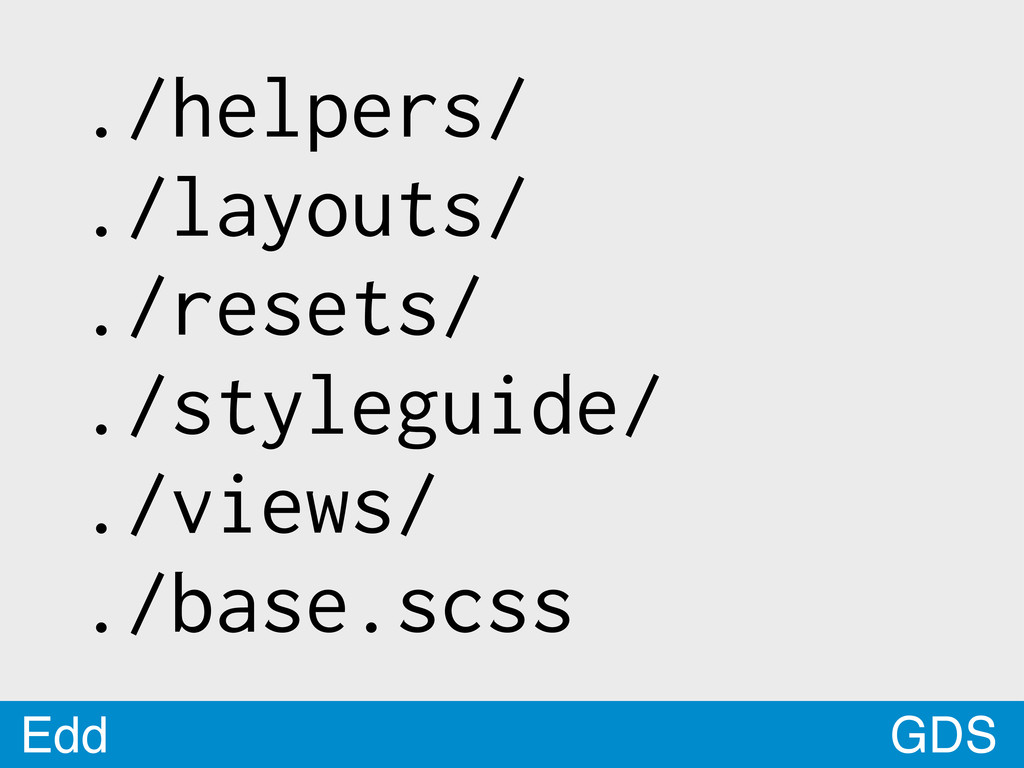 GDS Edd ./helpers/ ./layouts/ ./resets/ ./style...