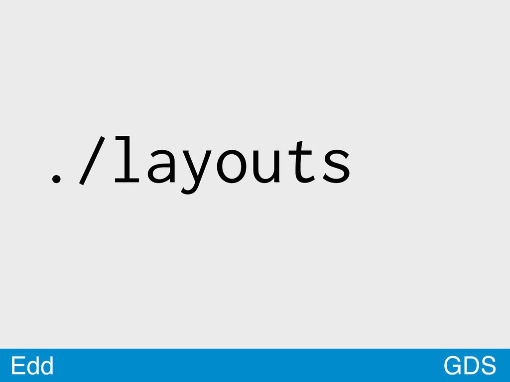 GDS Edd ./layouts