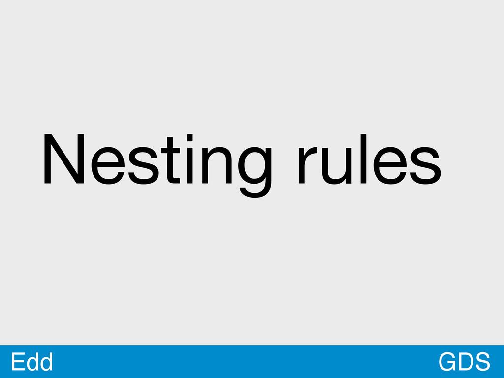 GDS Edd Nesting rules