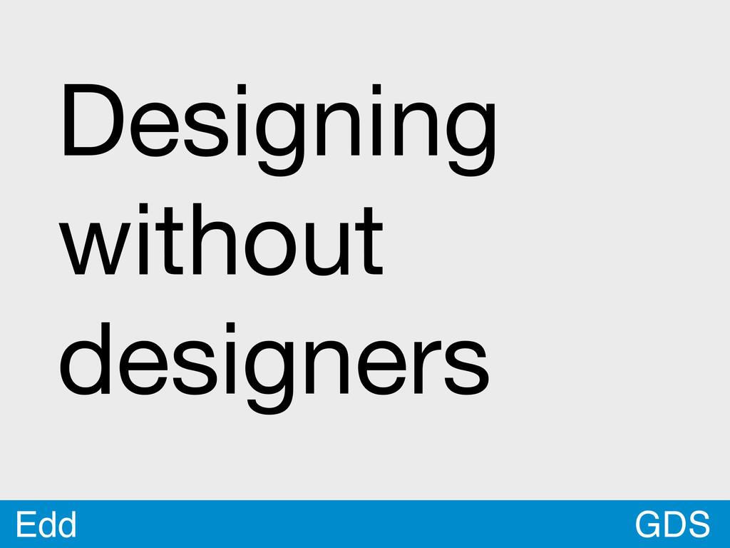GDS Edd Designing without designers
