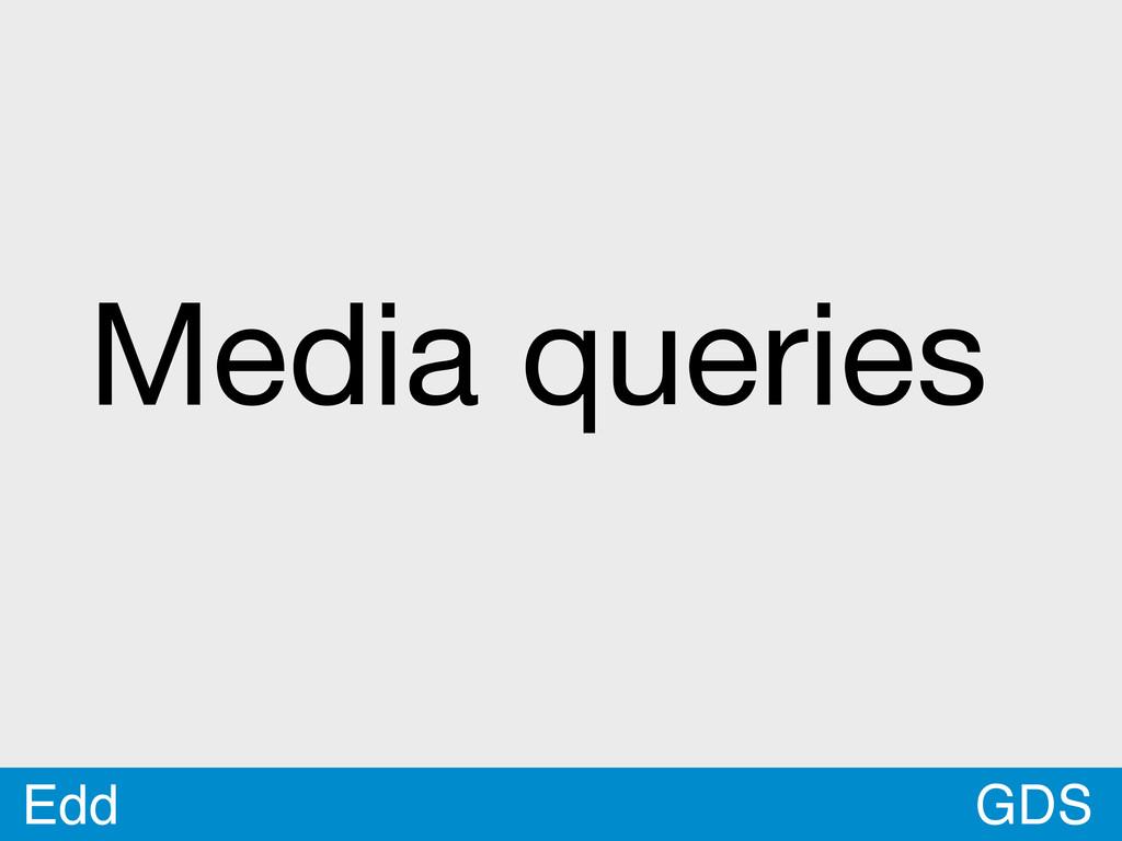 GDS Edd Media queries
