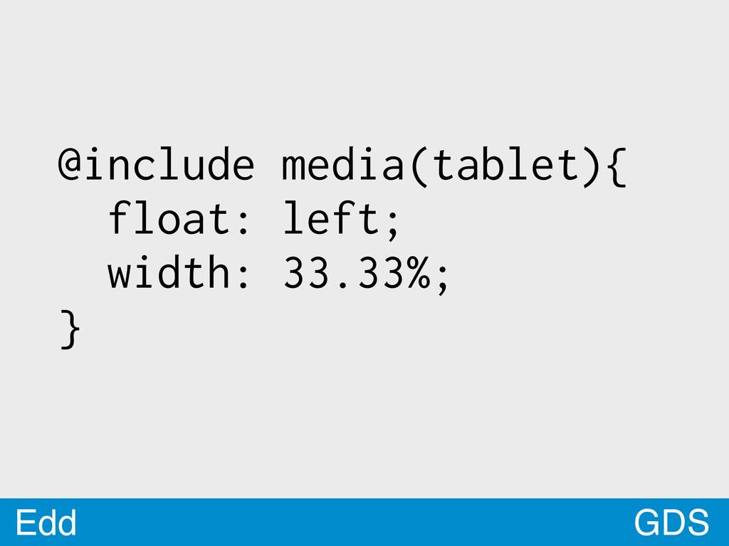 GDS Edd @include media(tablet){ float: left; wi...