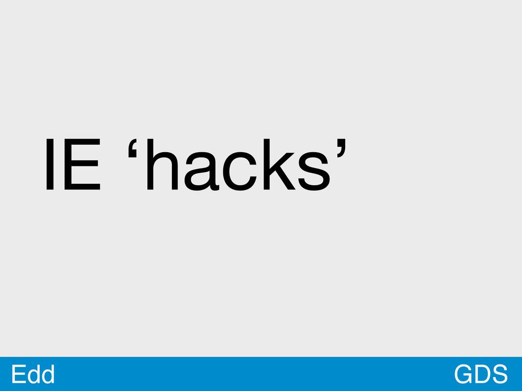 GDS Edd IE 'hacks'