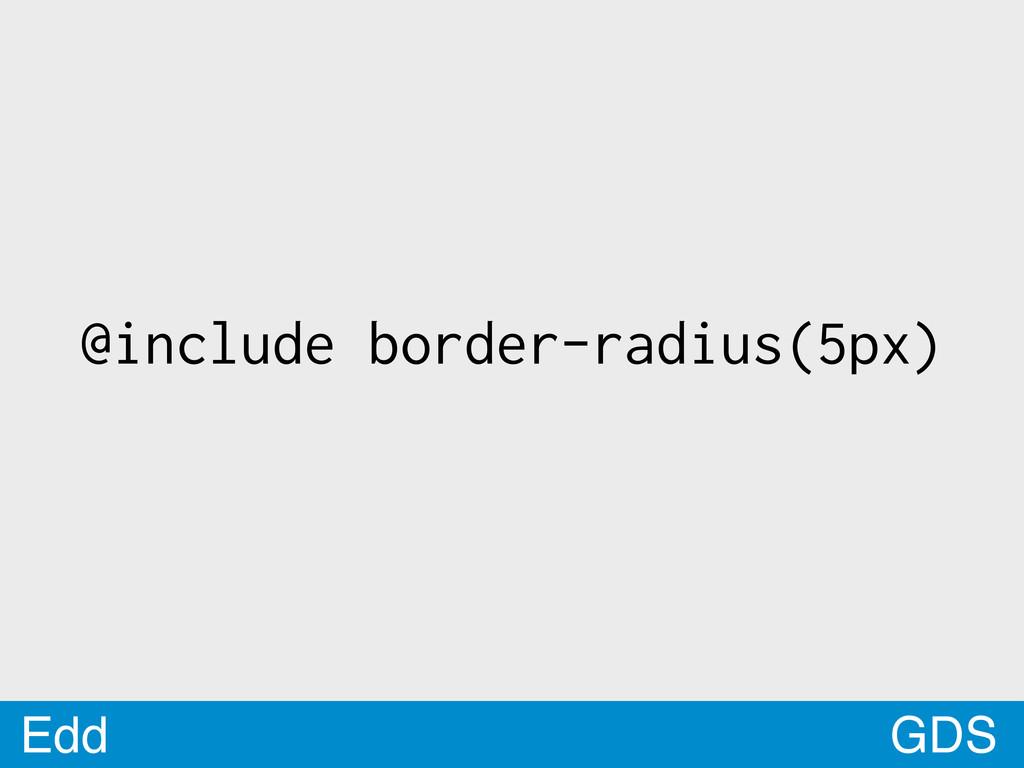 GDS Edd @include border-radius(5px)