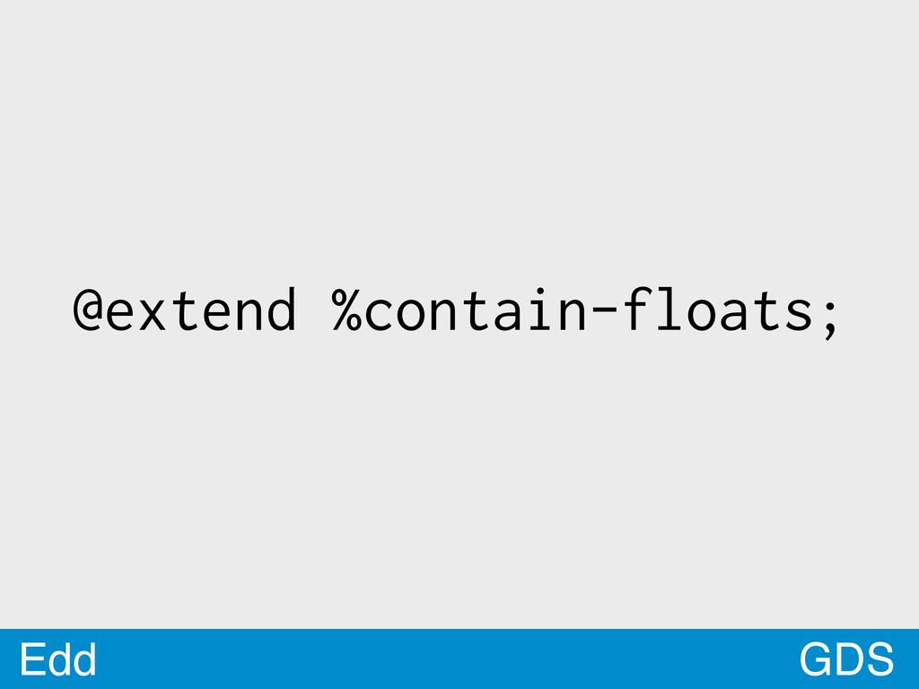GDS Edd @extend %contain-floats;