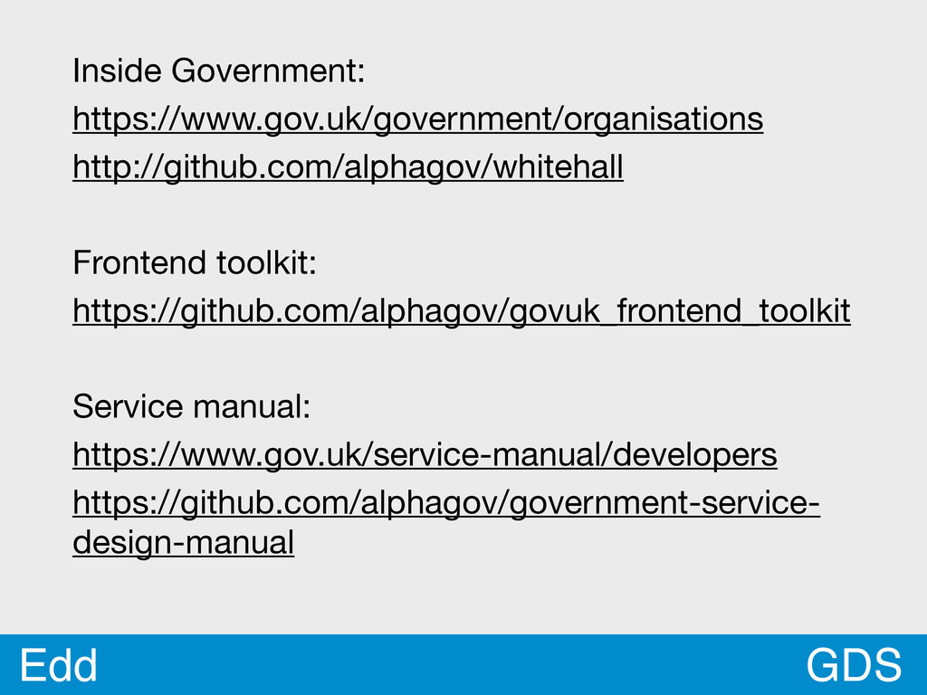 GDS Edd Inside Government: https://www.gov.uk/g...