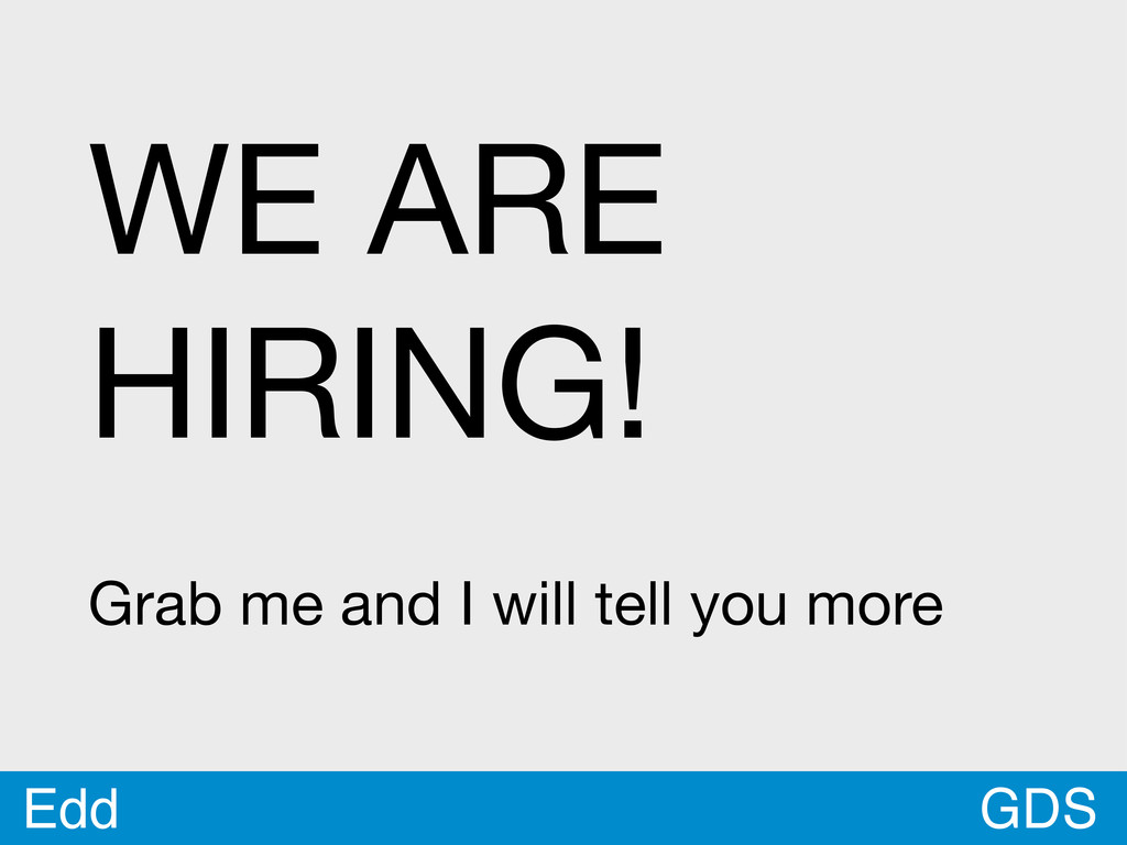 GDS Edd WE ARE HIRING! Grab me and I will tell ...
