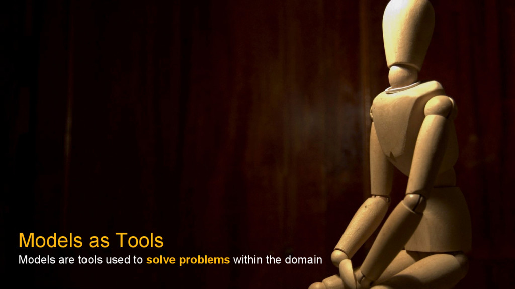 Models as Tools Models are tools used to solve ...