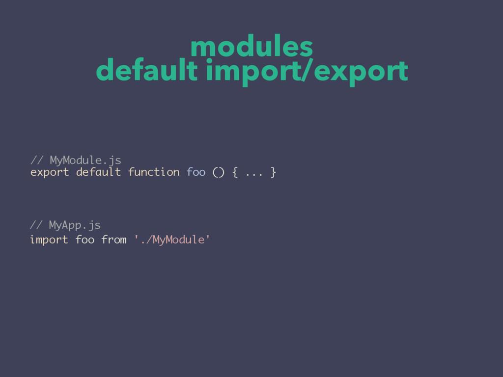 modules default import/export // MyApp.js impor...