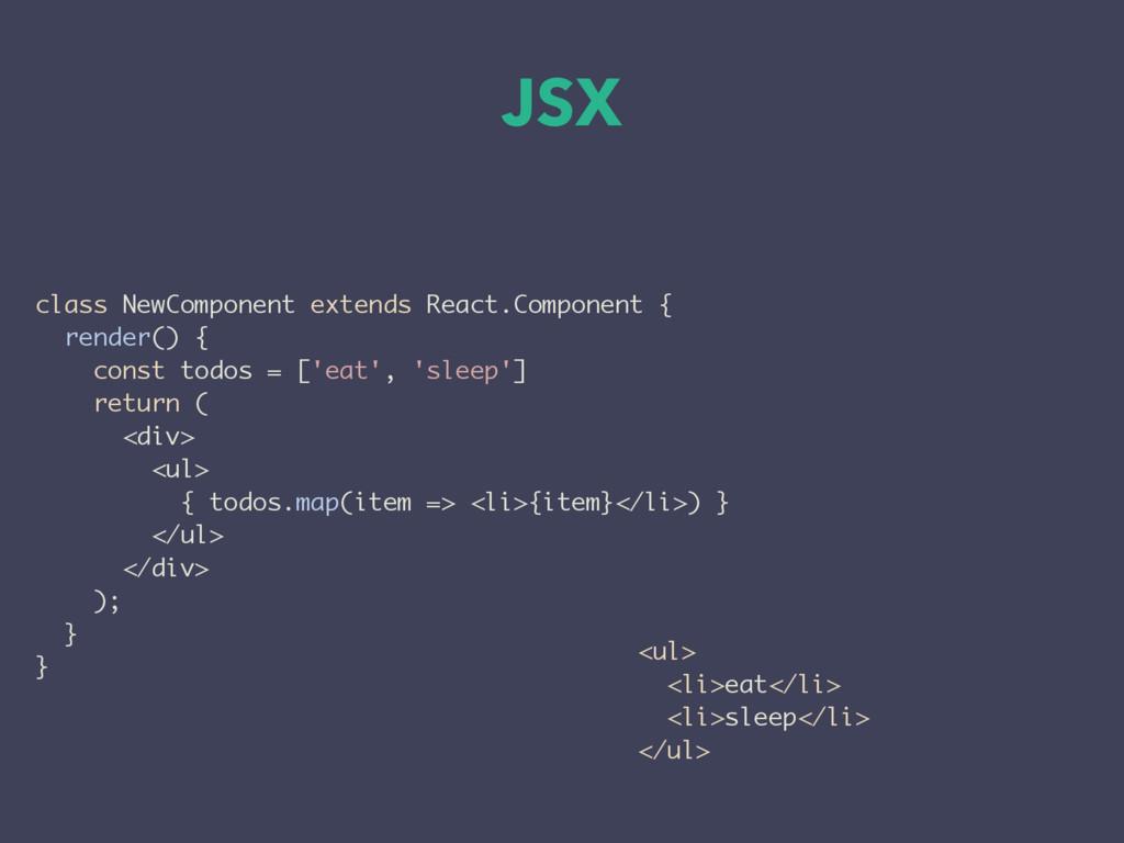 JSX class NewComponent extends React.Component ...