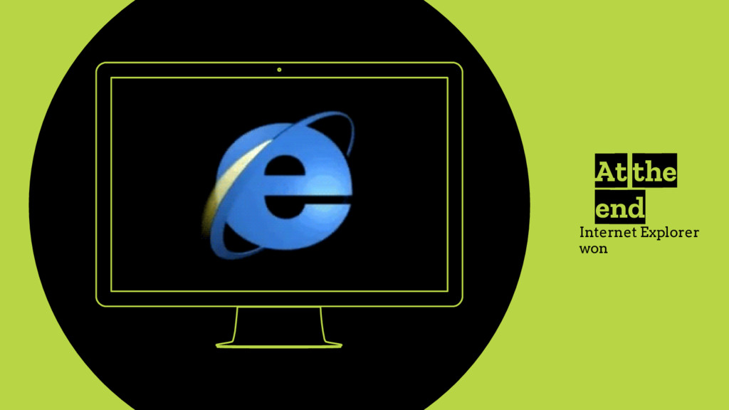 At the end Internet Explorer won