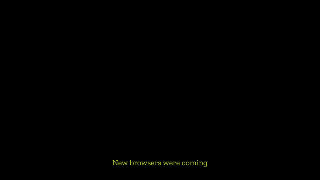 New browsers were coming
