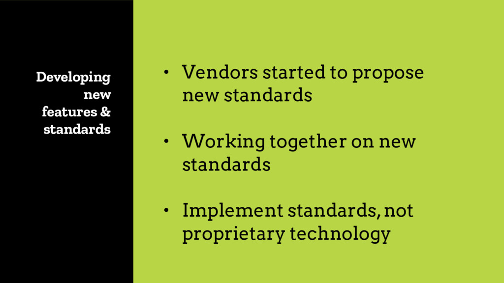 Developing new features & standards • Vendors s...