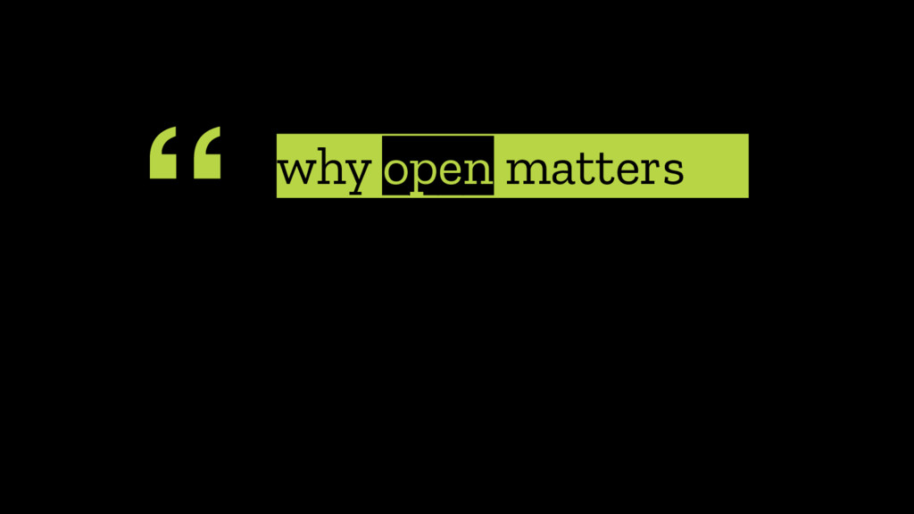 """ why open matters"