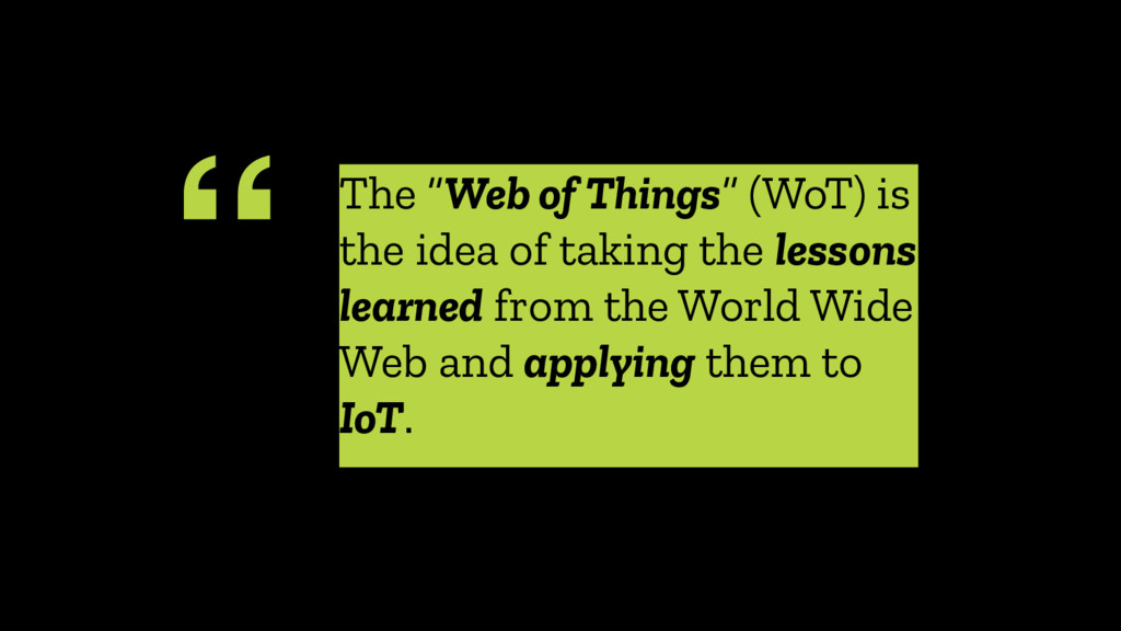 """ The ""Web of Things"" (WoT) is the idea of taki..."