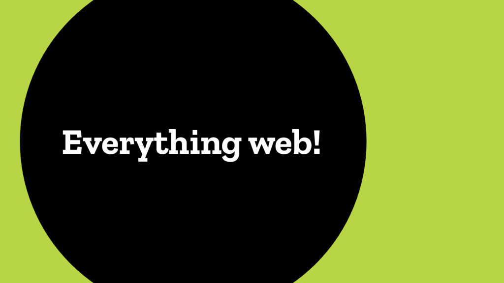 Everything web!