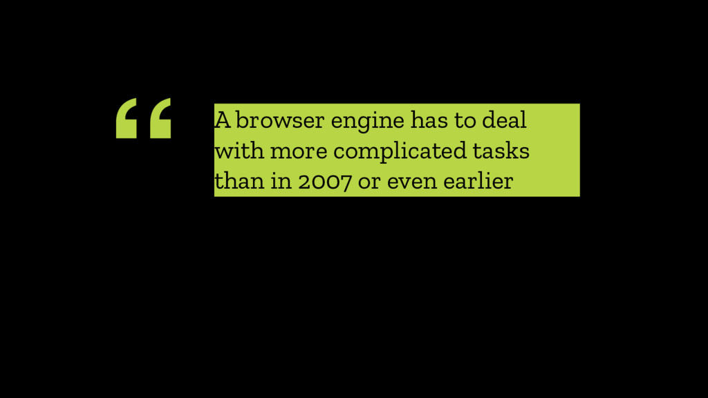 """ A browser engine has to deal with more compli..."