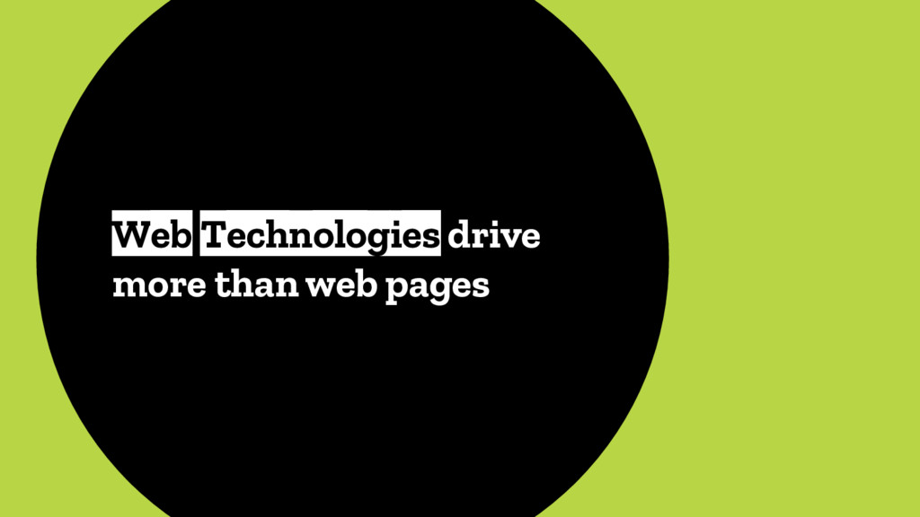 Web Technologies drive more than web pages