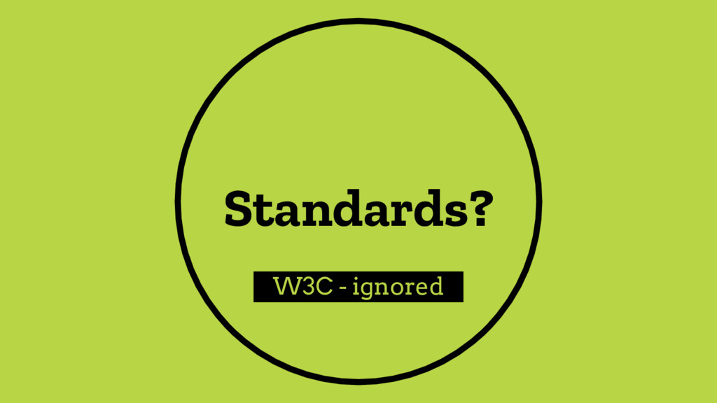 Standards? W3C - ignored