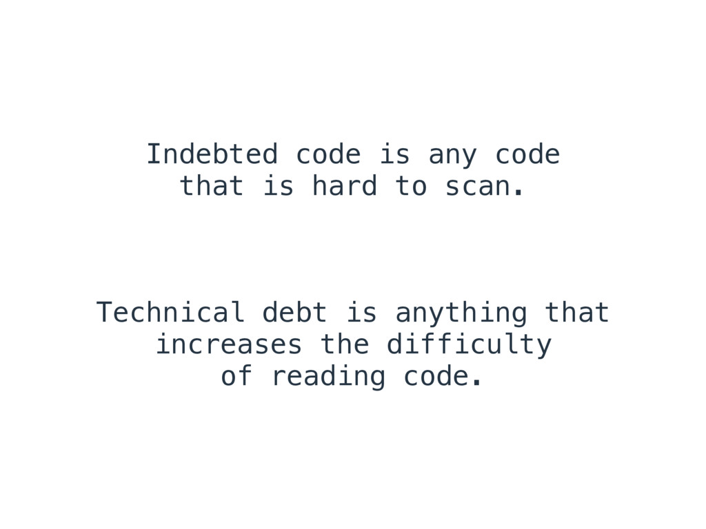 Indebted code is any code that is hard to scan....