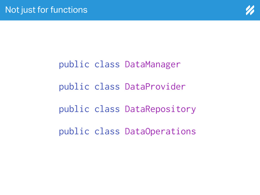 Not just for functions public class DataManager...