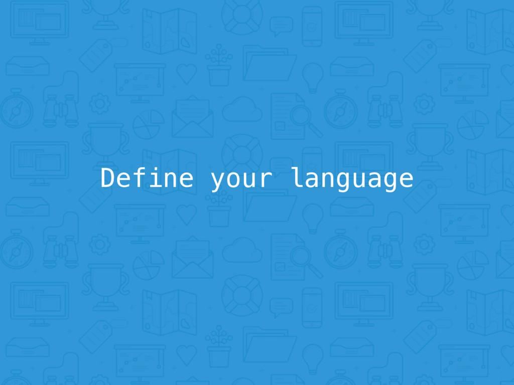 Define your language