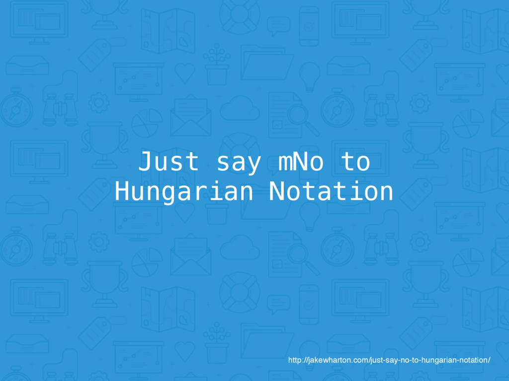 Just say mNo to Hungarian Notation http://jakew...