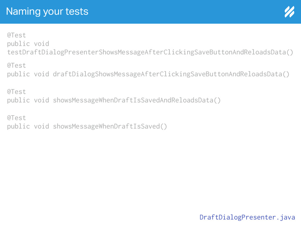 Naming your tests DraftDialogPresenter.java @Te...