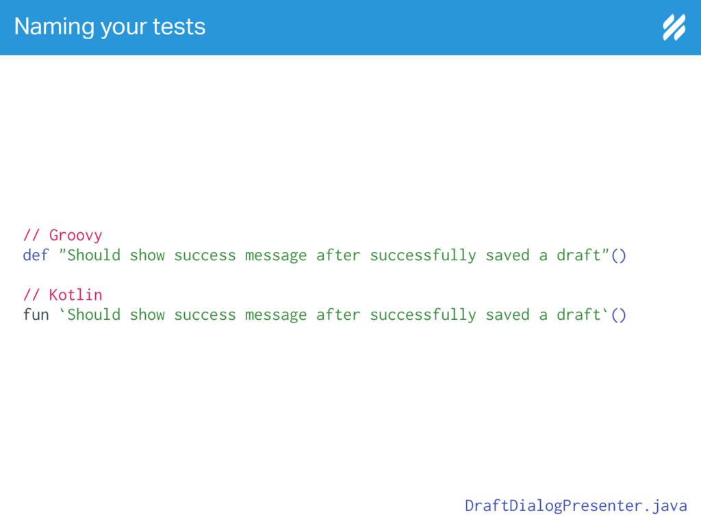 Naming your tests DraftDialogPresenter.java // ...