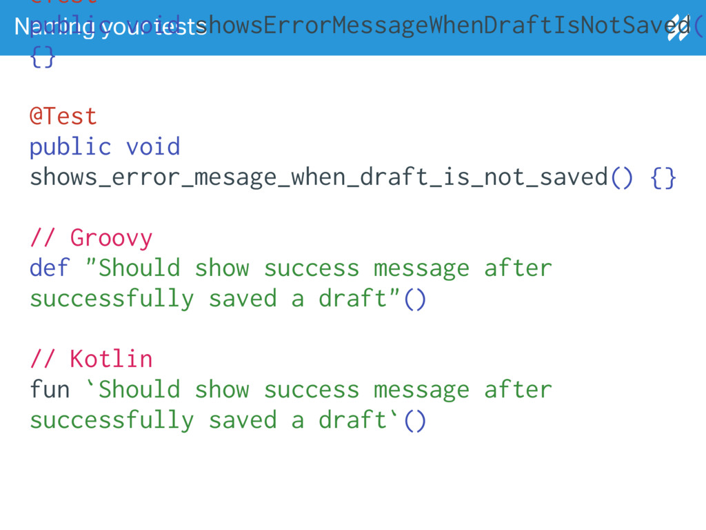 Naming your tests @Test public void showsErrorM...