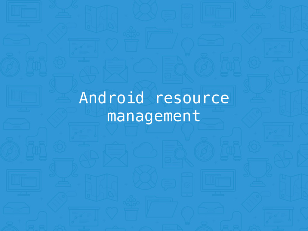 Android resource management