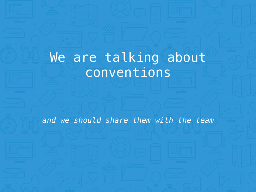 We are talking about conventions and we should ...