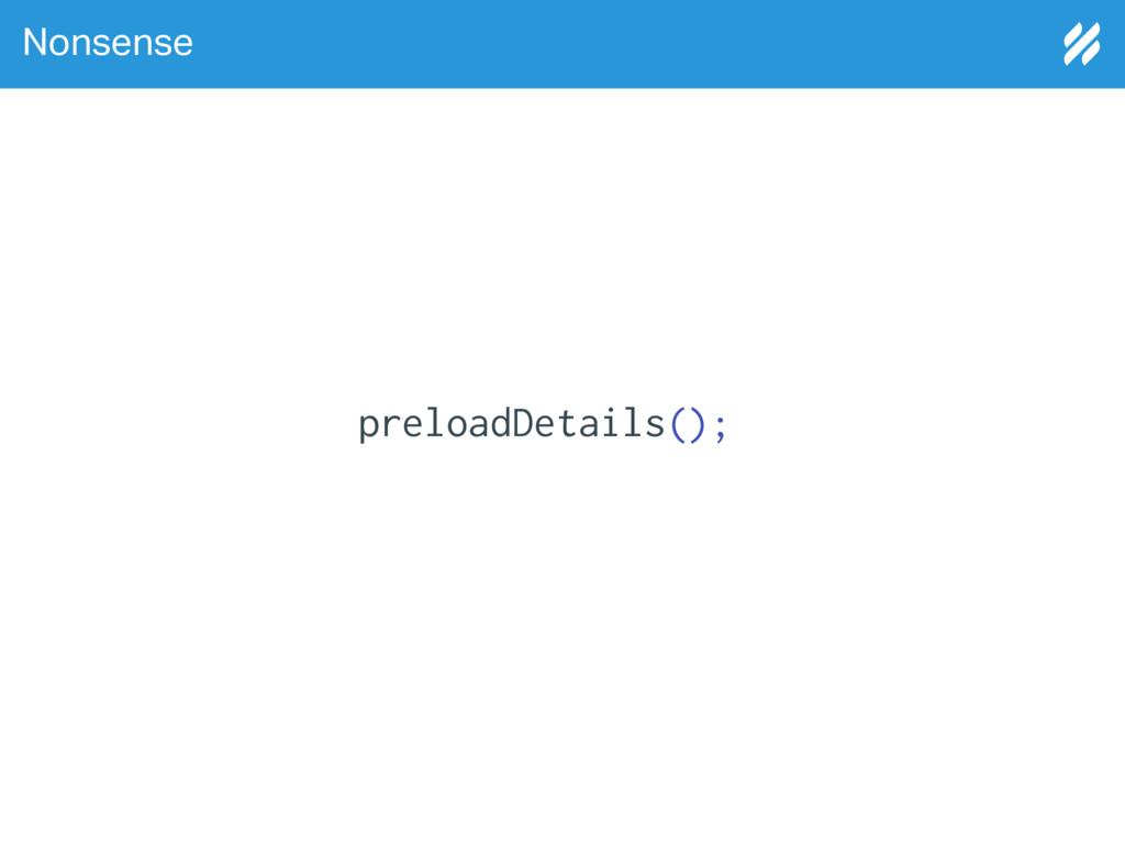 Nonsense preloadDetails();