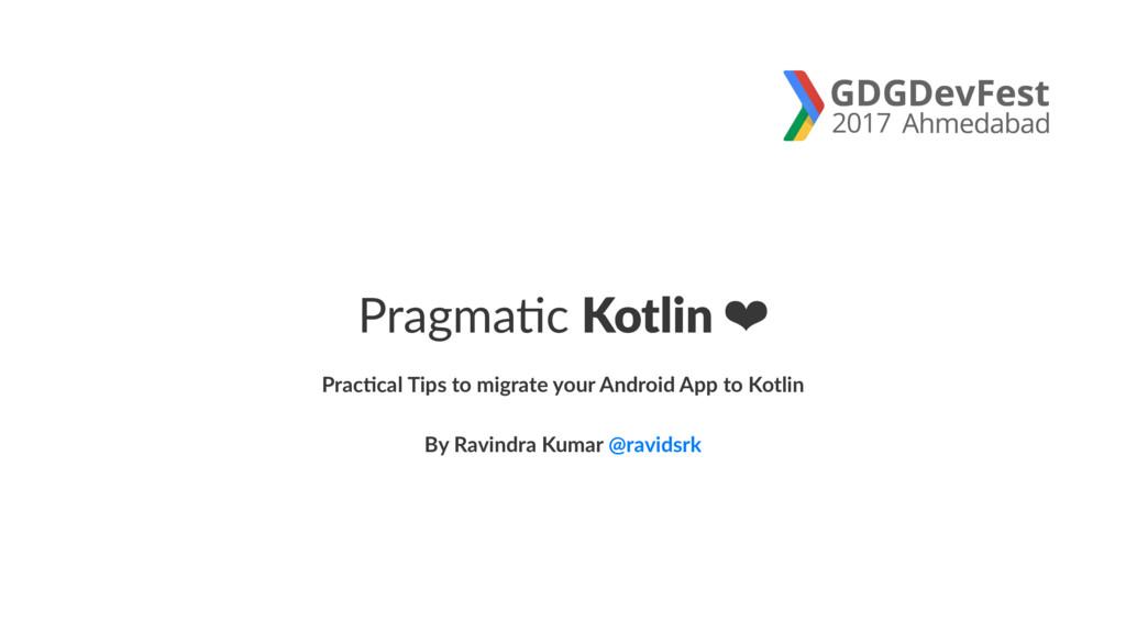Pragma&c Kotlin ❤ Prac%cal Tips to migrate your...