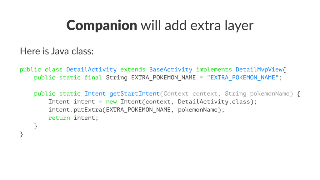 Companion will add extra layer Here is Java cla...