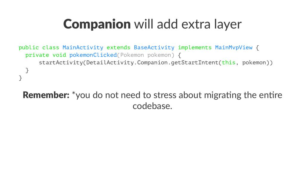 Companion will add extra layer public class Mai...